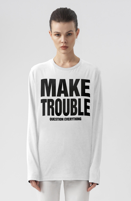 MAKE TROUBLE LONG SLEEVE T-SHIRT
